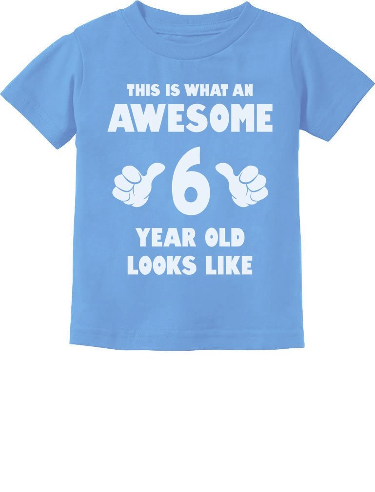 This Is What an Awesome 6 Year Old Looks Like Toddler/Infant Kids T-Shirt GhPhhPagm5