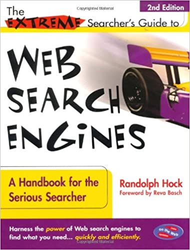 The Extreme Searcher's Guide to Web Search Engines: A Handbook for the Serious Searcher