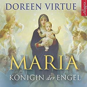 Maria: Königin der Engel Hörbuch