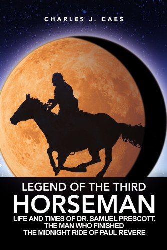 Legend of the Third Horseman: Life and Times of Dr. Samuel Prescott, the Man Who Finished the Midnight Ride of Paul Revere