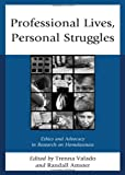 Professional Lives, Personal Struggles : Ethics and Advocacy in Research on Homelessness, Amster, Randall and Valado, Martha Trenna, 0739174282