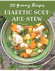 200 Yummy Diabetic Soup and Stew Recipes: Not Just a Yummy Diabetic Soup and Stew Cookbook!