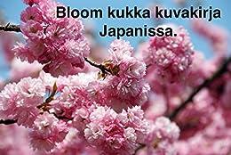 Bloom kukka kuvakirja Japanissa. (Finnish Edition)