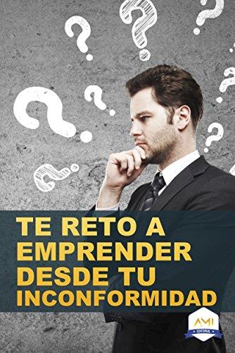 te-reto-a-emprender-desde-tu-inconformidad-spanish-edition