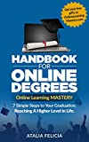 Online Learning MASTERY: Handbook for Online Degrees: 7 Simple Steps to Your Graduation, Reaching A Higher Level in Life.