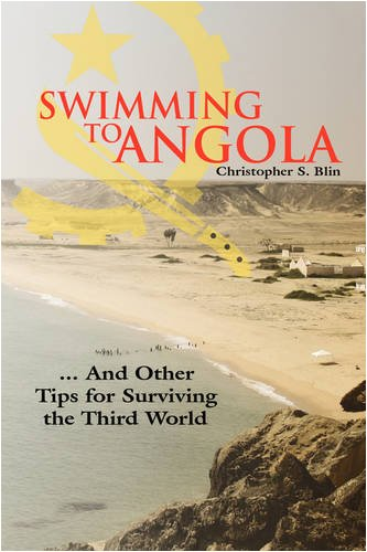 Swimming to Angola: ... And Other Tips for Surviving the Third World
