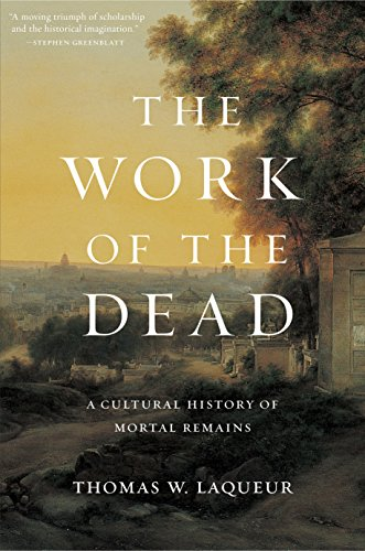 The work of the dead a cultural history of mortal remains kindle the work of the dead a cultural history of mortal remains by laqueur fandeluxe Gallery