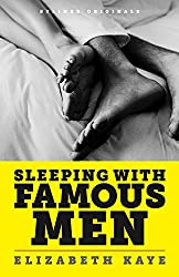 Sleeping with Famous Men: Memories of an Unconventional Love Life