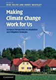 Making Climate Change Work for Us: European Perspectives on Adaptation and Mitigation Strategies (The Adaptation and Mitigation Strategies: Supporting European Climate Policy)