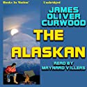 The Alaskan Audiobook by James Oliver Curwood Narrated by Maynard Villers