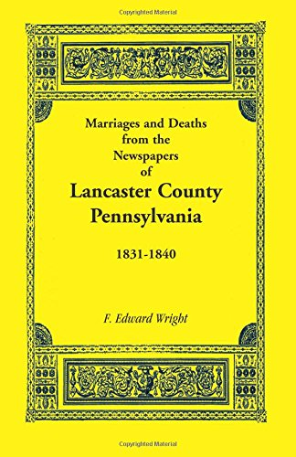 Marriages & Deaths in the Newspapers of Lancaster County, Pennsylvania 1831-1840