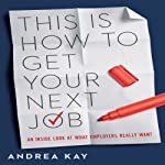 This Is How to Get Your Next Job: An Inside Look at What Employers Really Want | Andrea Kay