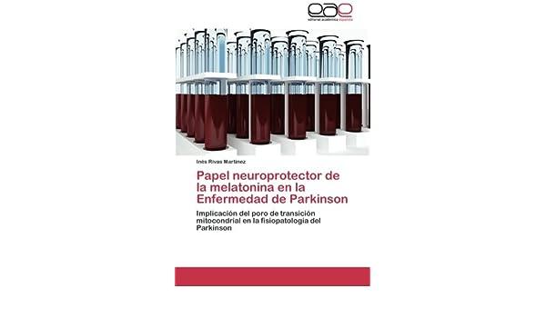 Papel neuroprotector de la melatonina en la Enfermedad de Parkinson: Implicación del poro de transición mitocondrial en la fisiopatología del Parkinson ...