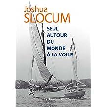 Seul autour du monde à la voile: Sur un voilier de onze mètres (MARINE) (French Edition)