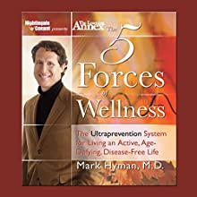 The Five Forces of Wellness: The Ultraprevention System for Living an Active, Age-Defying, Disease-Free Life Speech by Mark Hyman Narrated by Mark Hyman