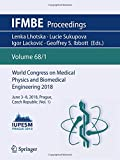 img - for World Congress on Medical Physics and Biomedical Engineering 2018: June 3-8, 2018, Prague, Czech Republic (Vol.1) (IFMBE Proceedings) book / textbook / text book