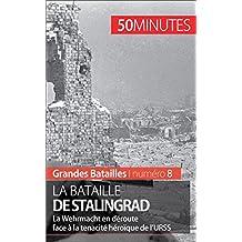 La bataille de Stalingrad: La Wehrmacht en déroute face à la tenacité héroïque de l'URSS (Grandes Batailles t. 8) (French Edition)