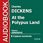 At the Polypus Land [Russian Edition] | Charles Dickens