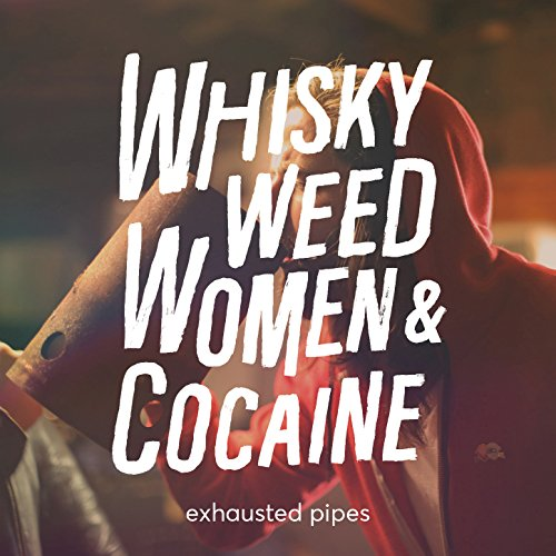 Whisky-Weed-Women-and-Cocaine-Explicit