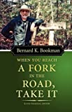 When You Reach a Fork in the Road, Take It, Bernard K. Bookman, 0977336573