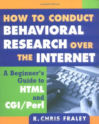 How to Conduct Behavioral Research over the Internet: A Beginner's Guide to HTML and CGI/Perl (Methodology in the Social