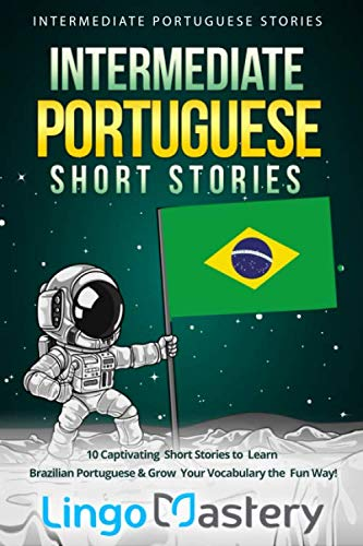 Intermediate Portuguese Short Stories: 10 Captivating Short Stories to Learn Brazilian Portuguese & Grow Your Vocabulary the Fun Way! (Intermediate Portuguese Stories)