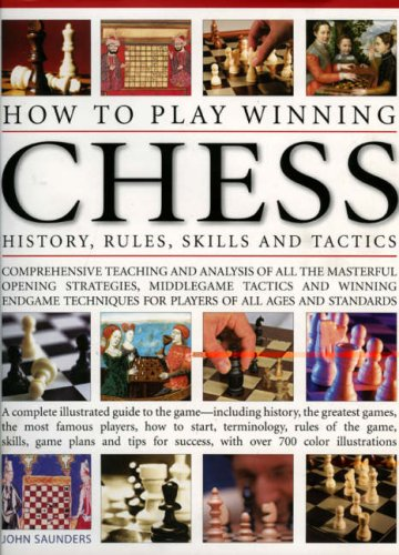 How To Play Winning Chess: History, Rules, Skills & Tactics: A Complete Illustrated Guide To The Game - Including History, The Greatest Games, The ... Success, With Over 700 Colour Illustrations pdf