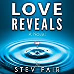 Love Reveals: A Novel | Stev Fair