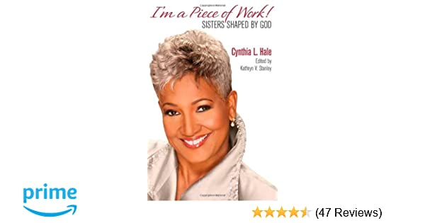 I'm a Piece of Work! Sisters Shaped by God: Cynthia L  Hale, Kathryn