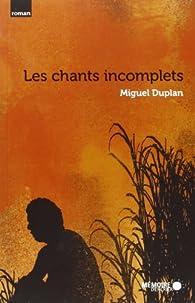 Les chants incomplets par Miguel Duplan