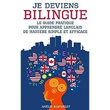 Je Deviens BILINGUE En Anglais - Le Petit Guide Pratique Pour Apprendre L'anglais De Manière Simple Et Efficace (French Edition)