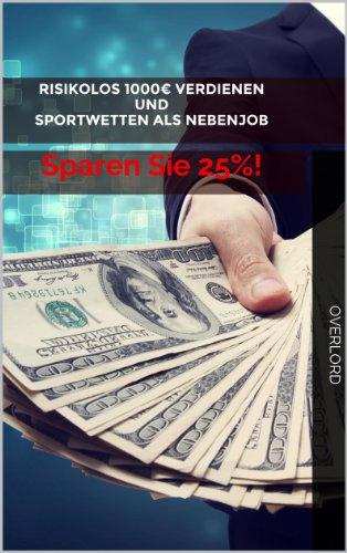Risikolos 1000€ verdienen UND Sportwetten als Nebenjob: Sparen Sie 25%! (Ultimativer Ratgeber)