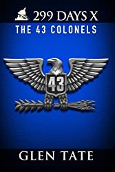 299 Days: The 43 Colonels (Volume 10)