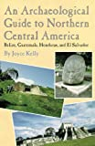 An Archaeological Guide to Northern Central America, Joyce Kelly, 0806128615