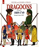 French Dragoons. Volume 1: 1669-1749 (Officers and Soldiers of)