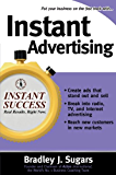 Instant Advertising: How to Write and Design Great Ads That Get Immediate Results (Instant Success Series)