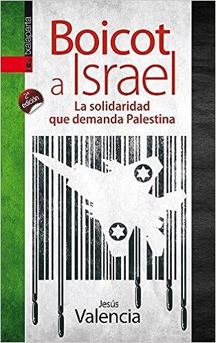 Boicot a Israel: La solidaridad que demanda Palestina Gebara: Amazon.es: Jesús Valencia López de Dicastillo: Libros