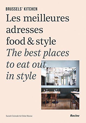 Brussels' Kitchen: The Best Places to Eat Out in Style (English and French Edition) (Best Places To Eat In Brussels)