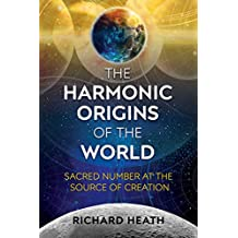 The Harmonic Origins of the World: Sacred Number at the Source of Creation