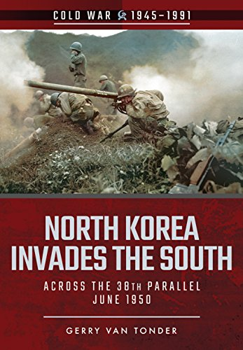North Korea Invades the South: Across the 38th Parallel, June 1950 (Cold War 1945–1991)
