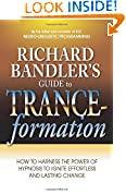 #7: Richard Bandler's Guide to Trance-formation: How to Harness the Power of Hypnosis to Ignite Effortless and Lasting Change