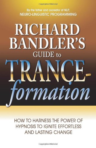 Richard Bandler's Guide to Trance-formation: How to Harness the Power of Hypnosis to Ignite Effortless and Lasting Change [Richard Bandler] (Tapa Blanda)