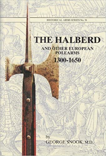 The Halberd and Other European Polearms, 1300-1650: George A