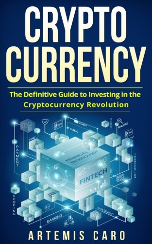 Cryptocurrency: Blockchain, Bitcoin & Ethereum: The Definitive Guide to Investing in the Cryptocurrency Revolution