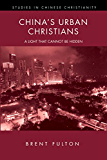 China's Urban Christians: A Light That Cannot Be Hidden (Studies in Chinese Christianity)