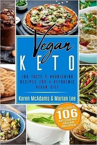 Vegan Keto: 106 Tasty & Nourishing Recipes For A Ketogenic Vegan ...