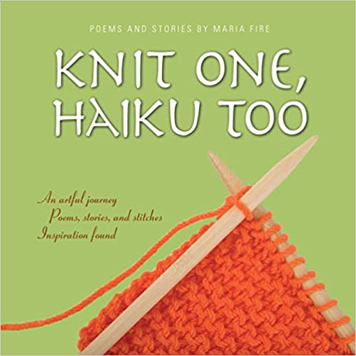 Knit One, Haiku Too: An Artful Journey, Poems, Stories and Stitches, Inspiration Found