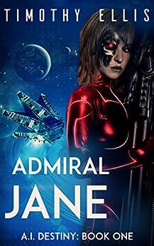 Admiral Jane (A.I. Destiny Book 1) by [Ellis, Timothy]