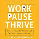 Work PAUSE Thrive: How to Pause for Parenthood Without Killing Your Career | Lisen Stromberg