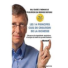 Bill Gates devoile Les 14 principes clés de création de la richesse: Découvrez les ingrédients mystérieux à l'origine de toutes les grandes fortunes (French Edition)
